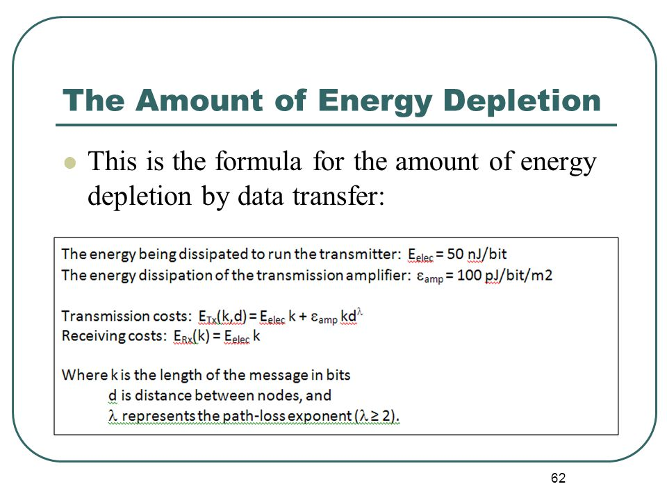 The Amount of Energy Depletion This is the formula for the amount of energy depletion by data transfer: 62