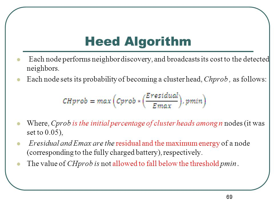 Heed Algorithm Each node performs neighbor discovery, and broadcasts its cost to the detected neighbors.
