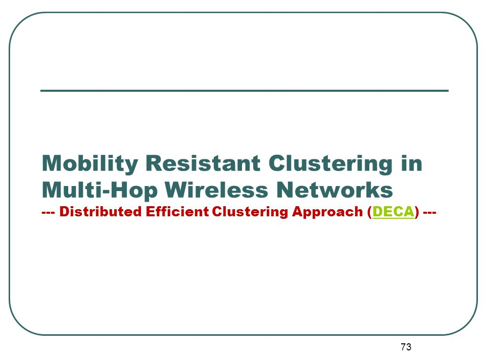 Mobility Resistant Clustering in Multi-Hop Wireless Networks --- Distributed Efficient Clustering Approach (DECA) ---DECA 73