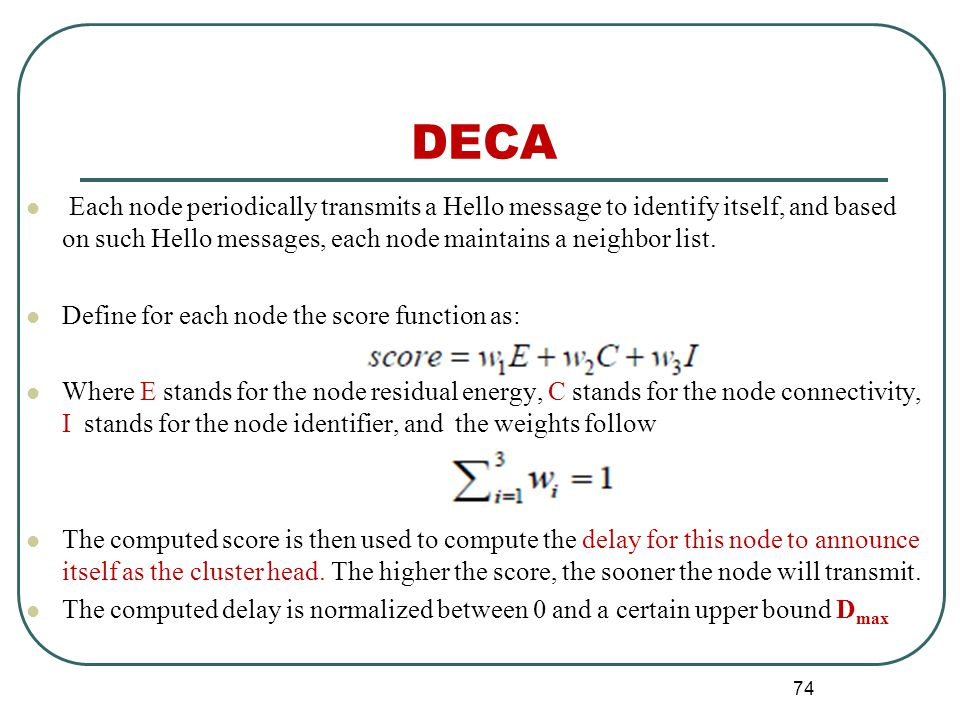 DECA Each node periodically transmits a Hello message to identify itself, and based on such Hello messages, each node maintains a neighbor list.