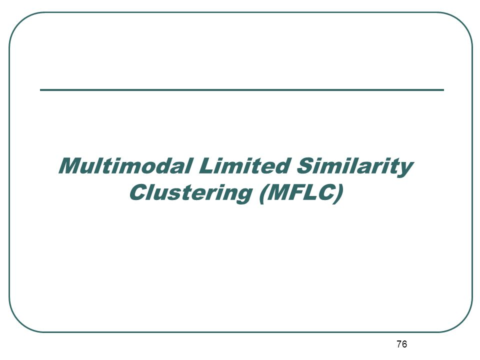 Multimodal Limited Similarity Clustering (MFLC) 76