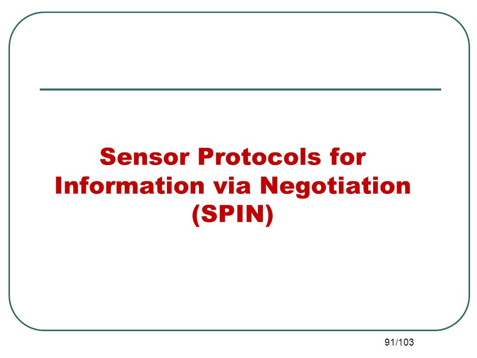 Sensor Protocols for Information via Negotiation (SPIN) 91/103