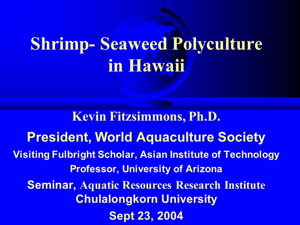 Shrimp- Seaweed Polyculture in Hawaii Kevin Fitzsimmons, Ph.D.