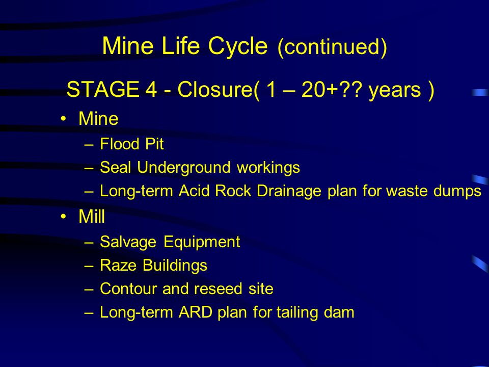 Mine Life Cycle (continued) STAGE 4 - Closure( 1 – 20+ .