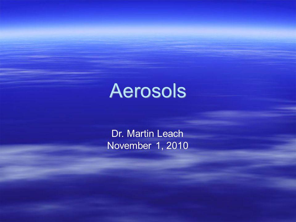 Aerosols Dr. Martin Leach November 1, 2010