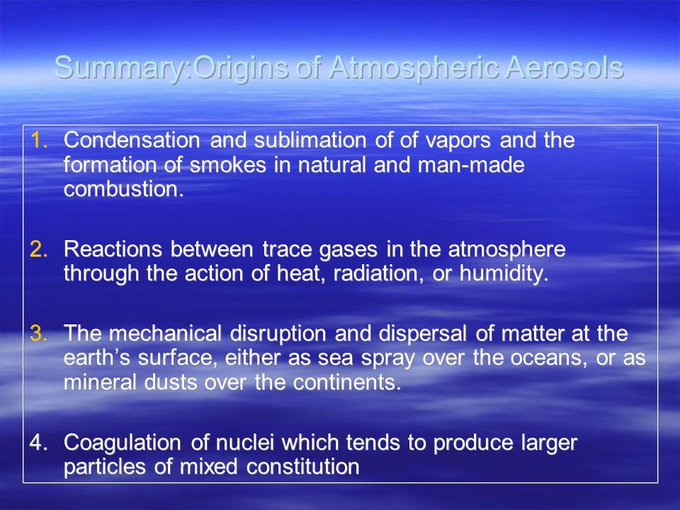 Summary:Origins of Atmospheric Aerosols 1.Condensation and sublimation of of vapors and the formation of smokes in natural and man-made combustion.