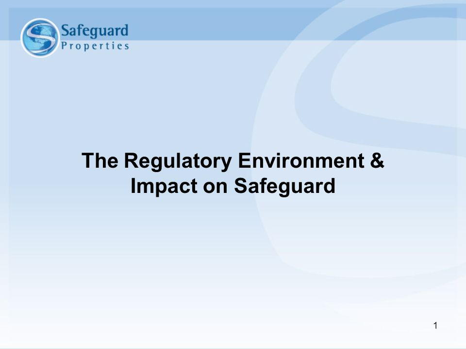 The Regulatory Environment & Impact on Safeguard 1