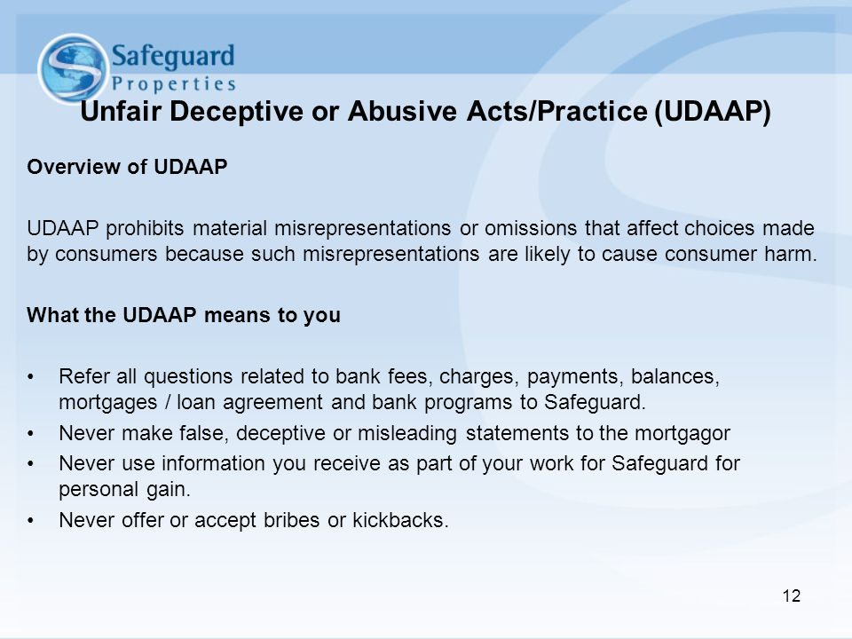 Unfair Deceptive or Abusive Acts/Practice (UDAAP) Overview of UDAAP UDAAP prohibits material misrepresentations or omissions that affect choices made