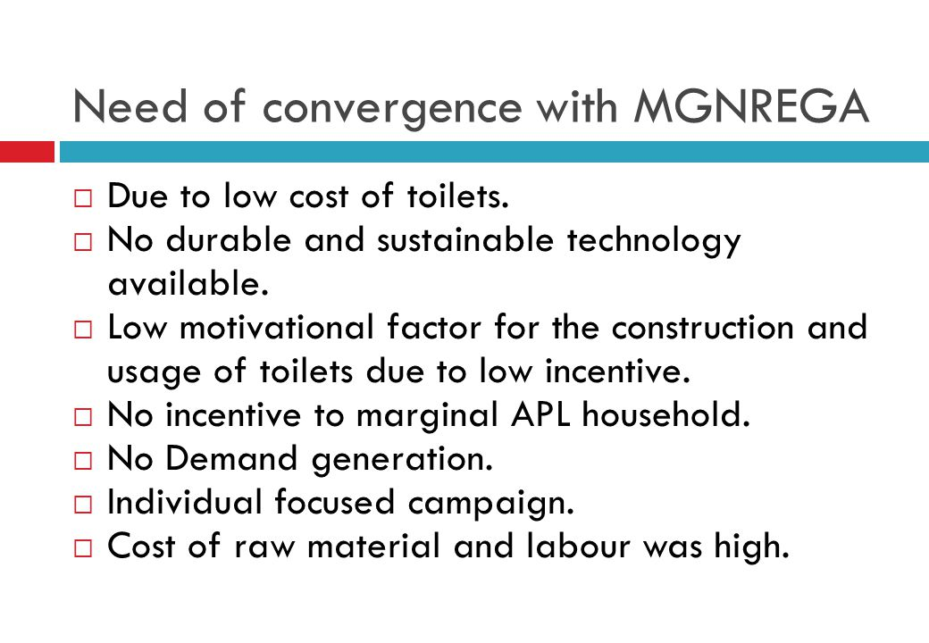 Need of convergence with MGNREGA  Due to low cost of toilets.  No durable and sustainable technology available.  Low motivational factor for the co