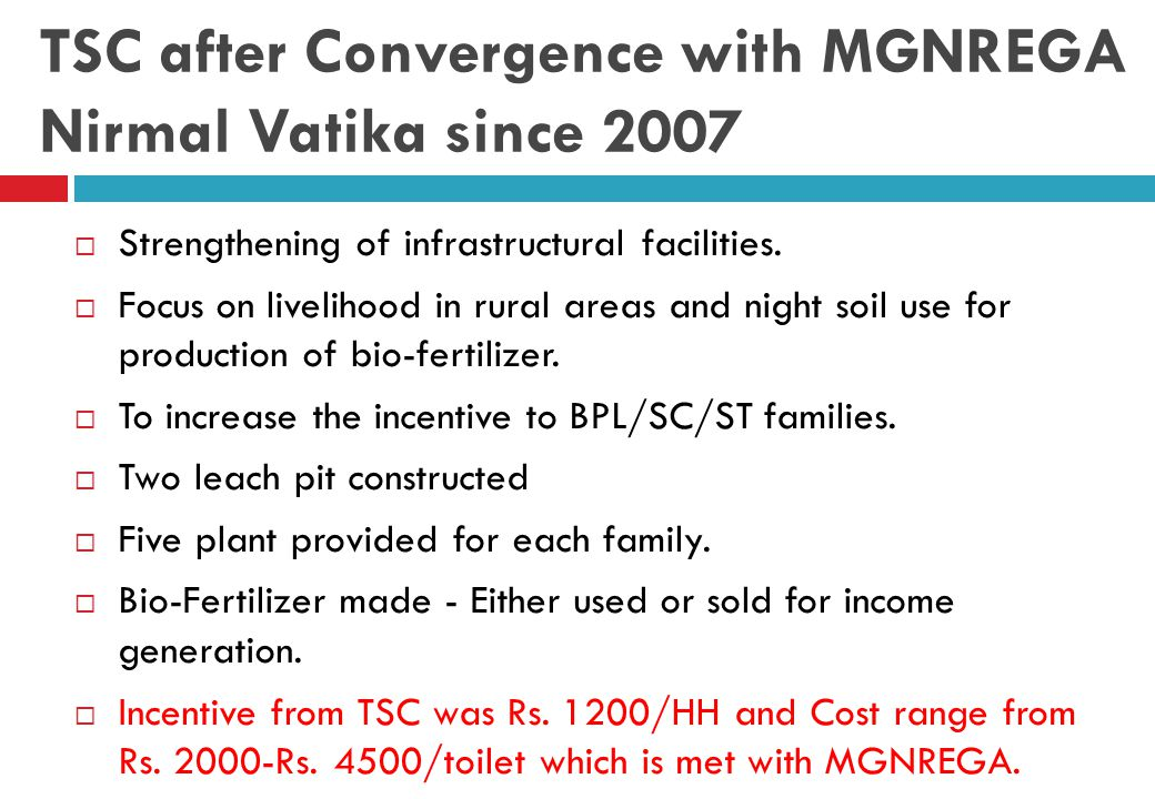 TSC after Convergence with MGNREGA Nirmal Vatika since 2007  Strengthening of infrastructural facilities.  Focus on livelihood in rural areas and ni