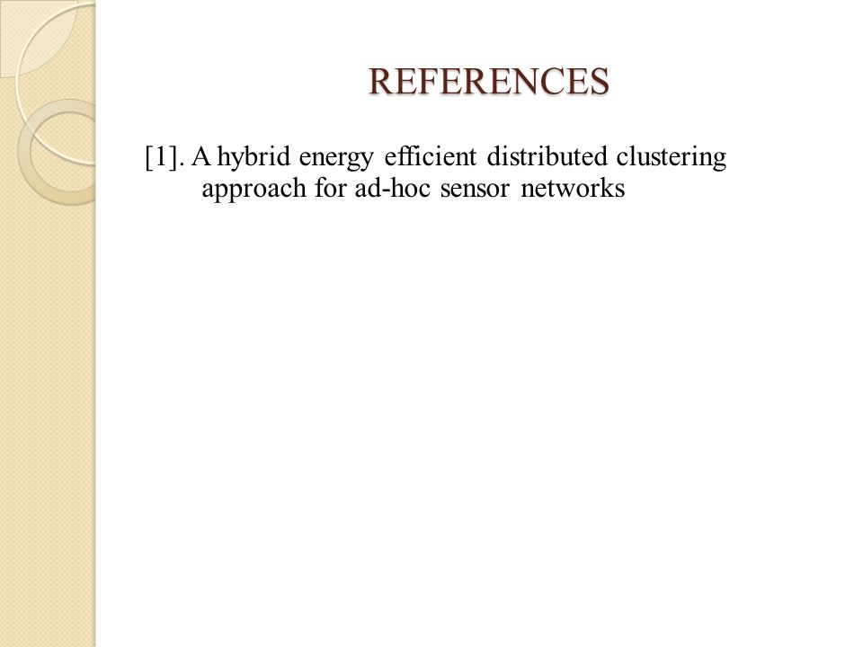 REFERENCES [1]. A hybrid energy efficient distributed clustering approach for ad-hoc sensor networks