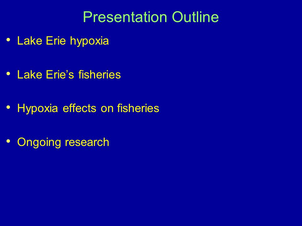 Presentation Outline Lake Erie hypoxia Lake Erie's fisheries Hypoxia effects on fisheries Ongoing research