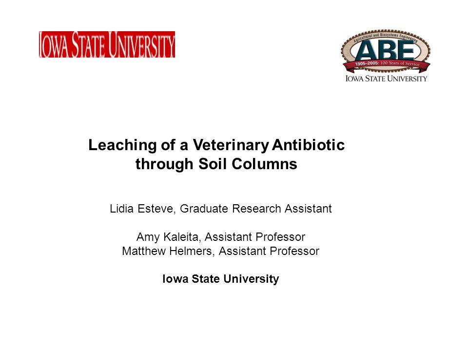 Lidia Esteve, Graduate Research Assistant Amy Kaleita, Assistant Professor Matthew Helmers, Assistant Professor Iowa State University Leaching of a Ve