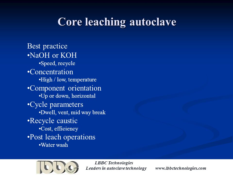 LBBC Technologies Leaders in autoclave technology www.lbbctechnologies.com Removal of core methods Advantages Quick and effective at removing cores Disadvantages Many health and safety issues.