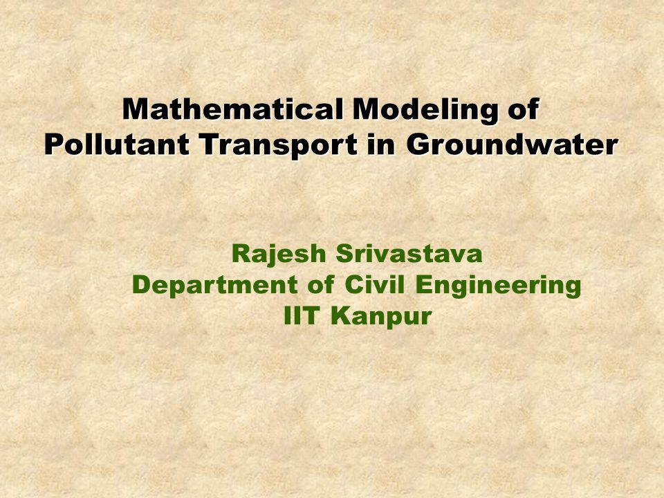 Mathematical Modeling of Pollutant Transport in Groundwater Rajesh Srivastava Department of Civil Engineering IIT Kanpur