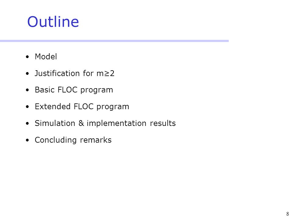 8 Outline Model Justification for m≥2 Basic FLOC program Extended FLOC program Simulation & implementation results Concluding remarks