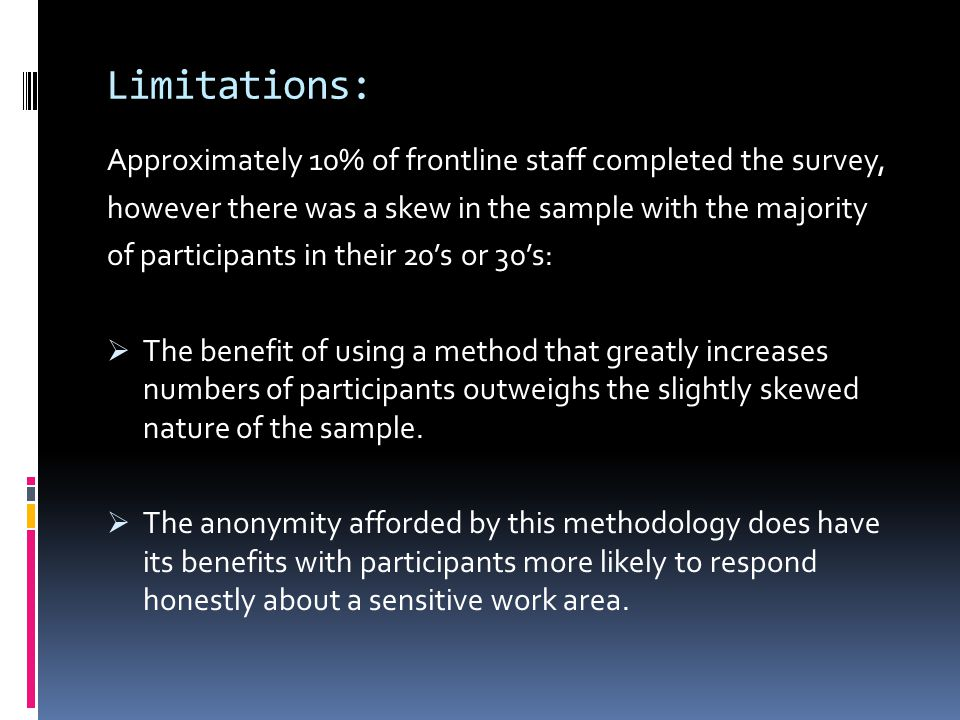 Limitations: Approximately 10% of frontline staff completed the survey, however there was a skew in the sample with the majority of participants in th