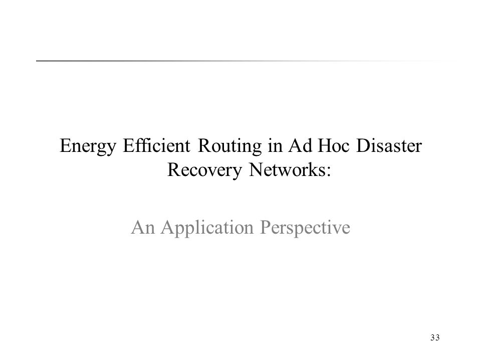 33 Energy Efficient Routing in Ad Hoc Disaster Recovery Networks: An Application Perspective