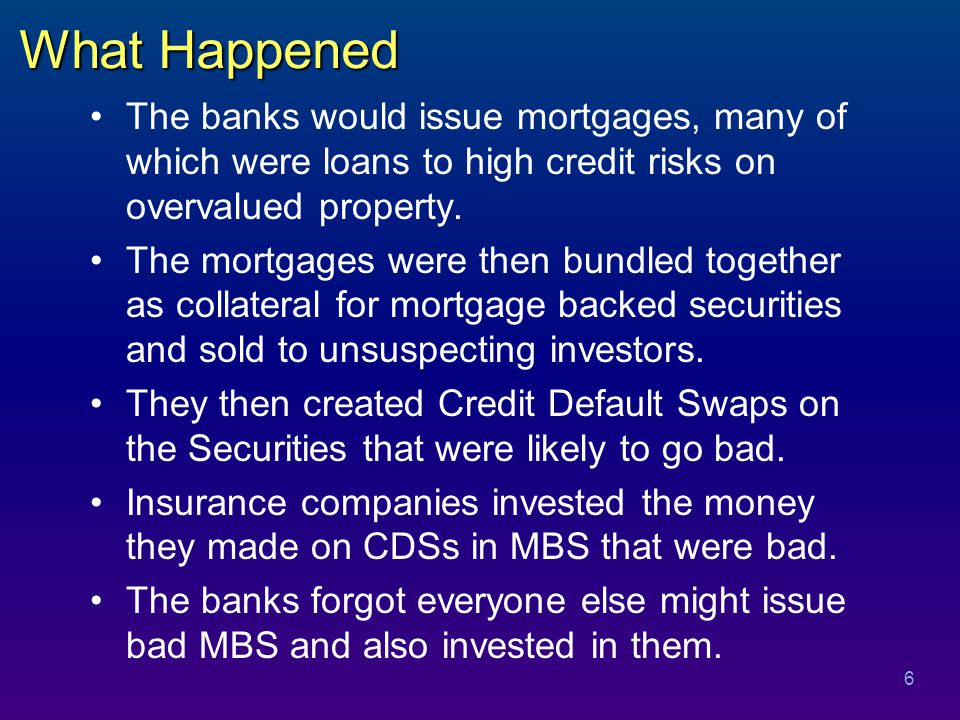 The Problem As mortgages went bad, foreclosures rose, put homes on the market & depressed housing prices.