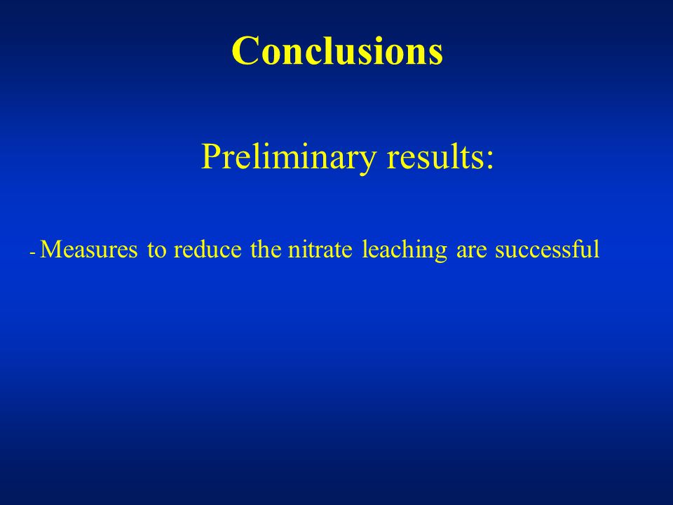 Preliminary results: - Measures to reduce the nitrate leaching are successful Conclusions