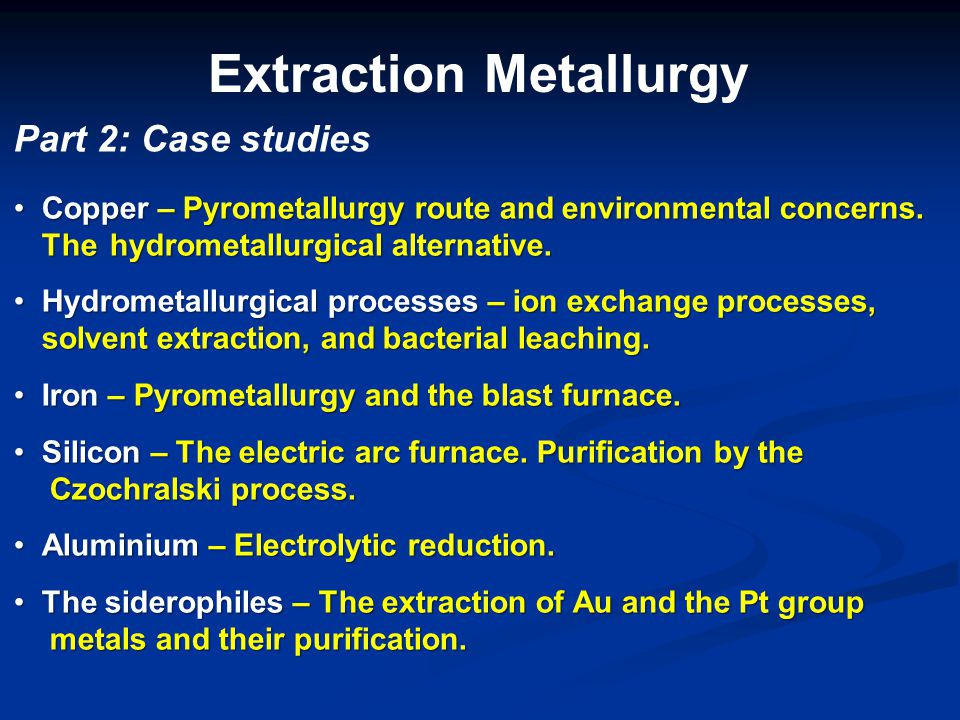 Hydrometallurgy of copper Advantages Much more environmentally friendly than pyrometallurgy.