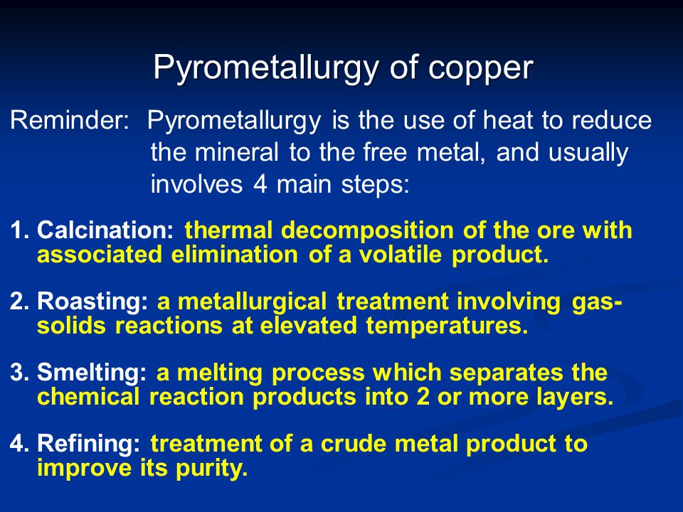 Pyrometallurgy of copper Cu ore usually associated with sulphide minerals.