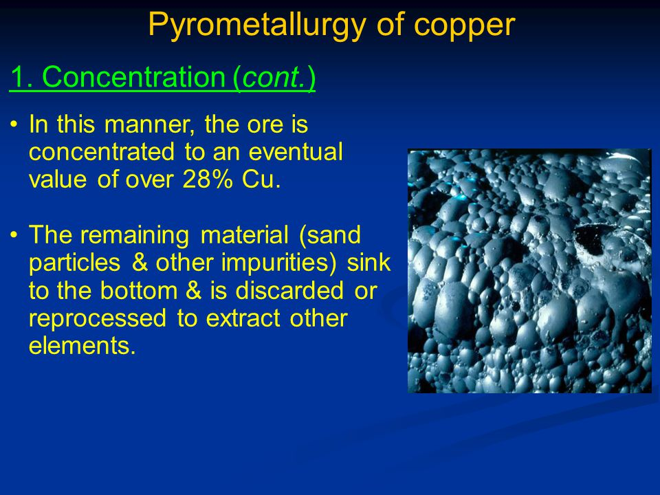 Pyrometallurgy of copper 1. Concentration (cont.) Froth-flotation