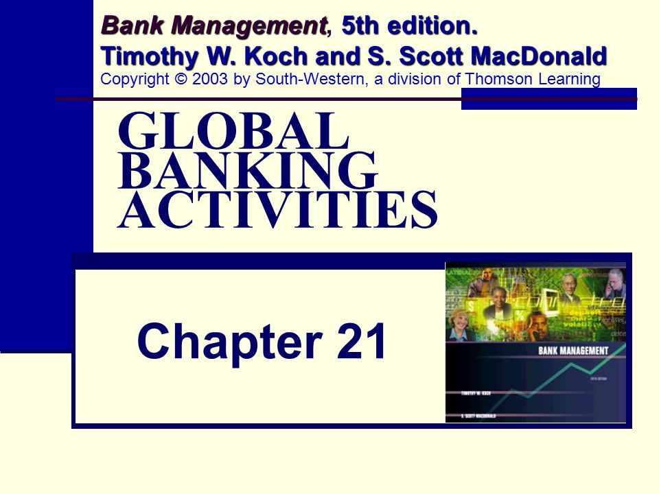 GLOBAL BANKING ACTIVITIES Chapter 21 Bank Management 5th edition.
