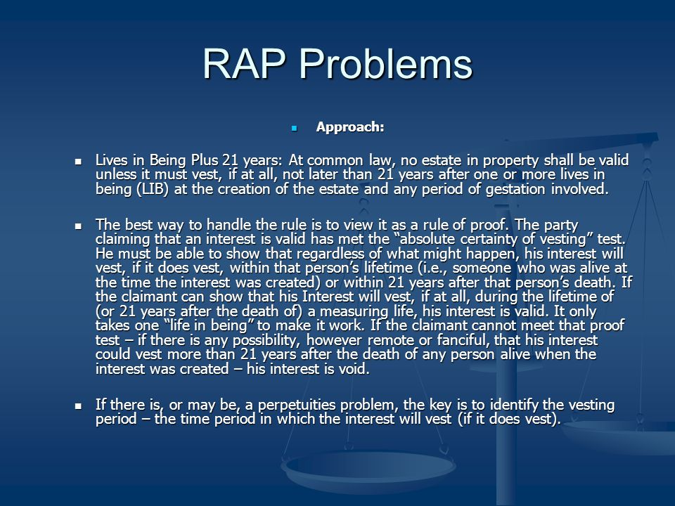 RAP Problems Approach: Approach: Lives in Being Plus 21 years: At common law, no estate in property shall be valid unless it must vest, if at all, not