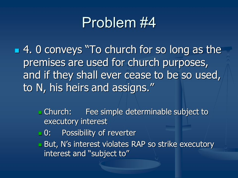 "Problem #4 4. 0 conveys ""To church for so long as the premises are used for church purposes, and if they shall ever cease to be so used, to N, his hei"