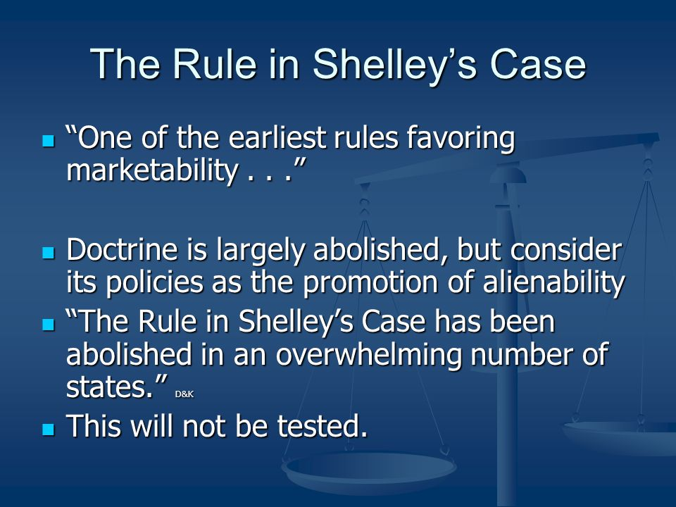 "The Rule in Shelley's Case ""One of the earliest rules favoring marketability..."" ""One of the earliest rules favoring marketability..."" Doctrine is lar"