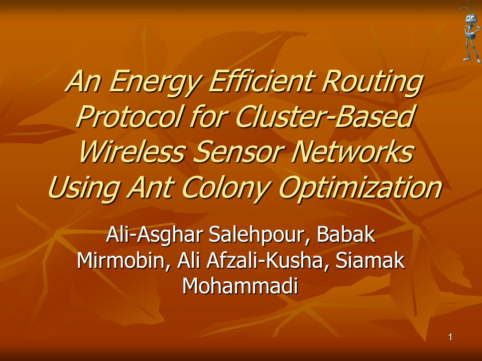 An Energy Efficient Routing Protocol for Cluster-Based Wireless Sensor Networks Using Ant Colony Optimization Ali-Asghar Salehpour, Babak Mirmobin, Al