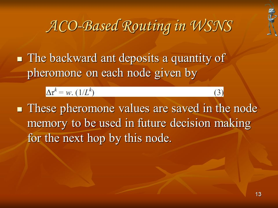 ACO-Based Routing in WSNS The backward ant deposits a quantity of pheromone on each node given by The backward ant deposits a quantity of pheromone on