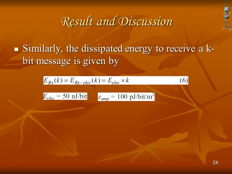 Result and Discussion Similarly, the dissipated energy to receive a k- bit message is given by Similarly, the dissipated energy to receive a k- bit me