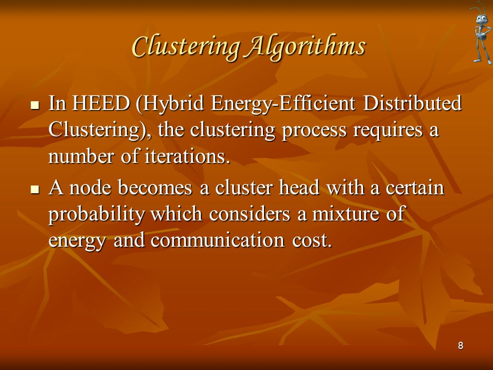 Clustering Algorithms In HEED (Hybrid Energy-Efficient Distributed Clustering), the clustering process requires a number of iterations. In HEED (Hybri