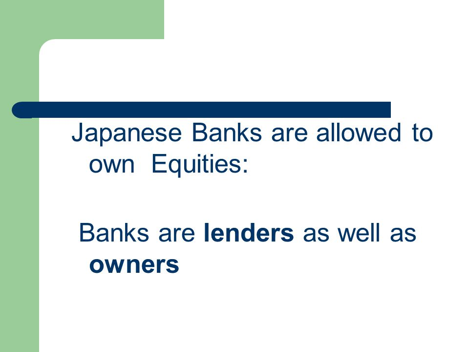 Japanese Banks are allowed to own Equities: Banks are lenders as well as owners