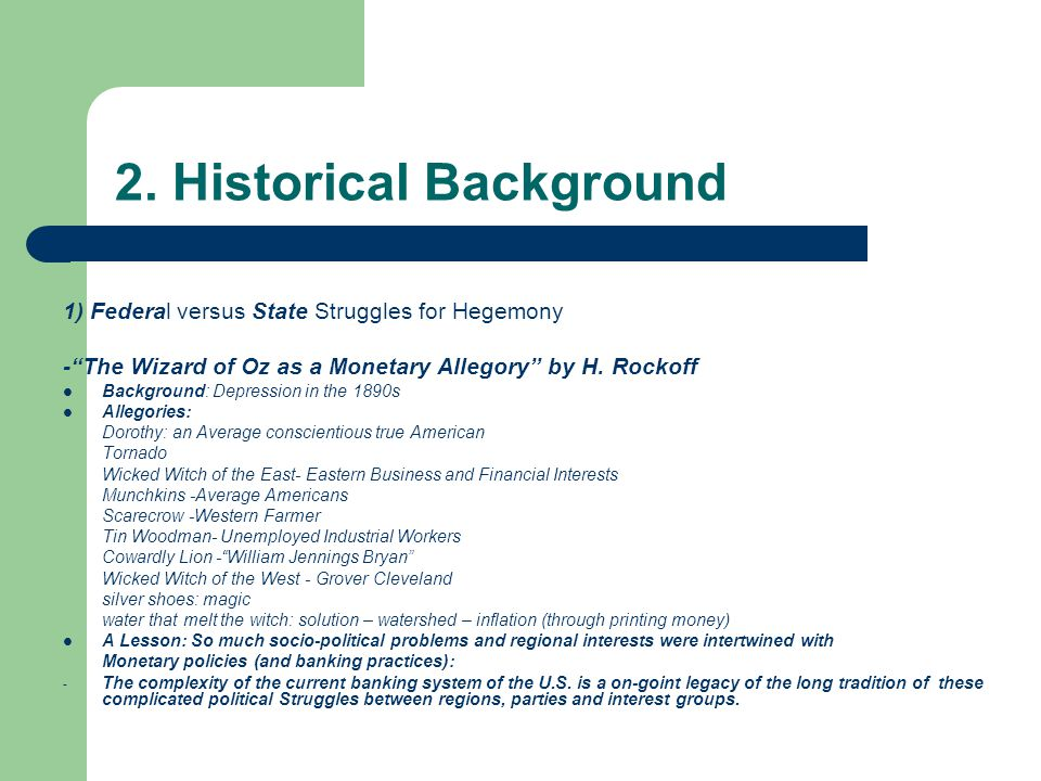 "2. Historical Background 1) Federal versus State Struggles for Hegemony -""The Wizard of Oz as a Monetary Allegory"" by H. Rockoff Background: Depressio"