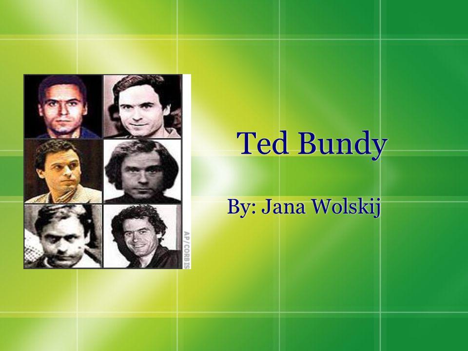 Ted Bundy By: Jana Wolskij