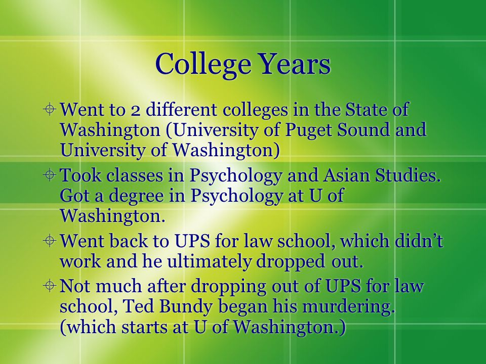 College Years  Went to 2 different colleges in the State of Washington (University of Puget Sound and University of Washington)  Took classes in Psychology and Asian Studies.