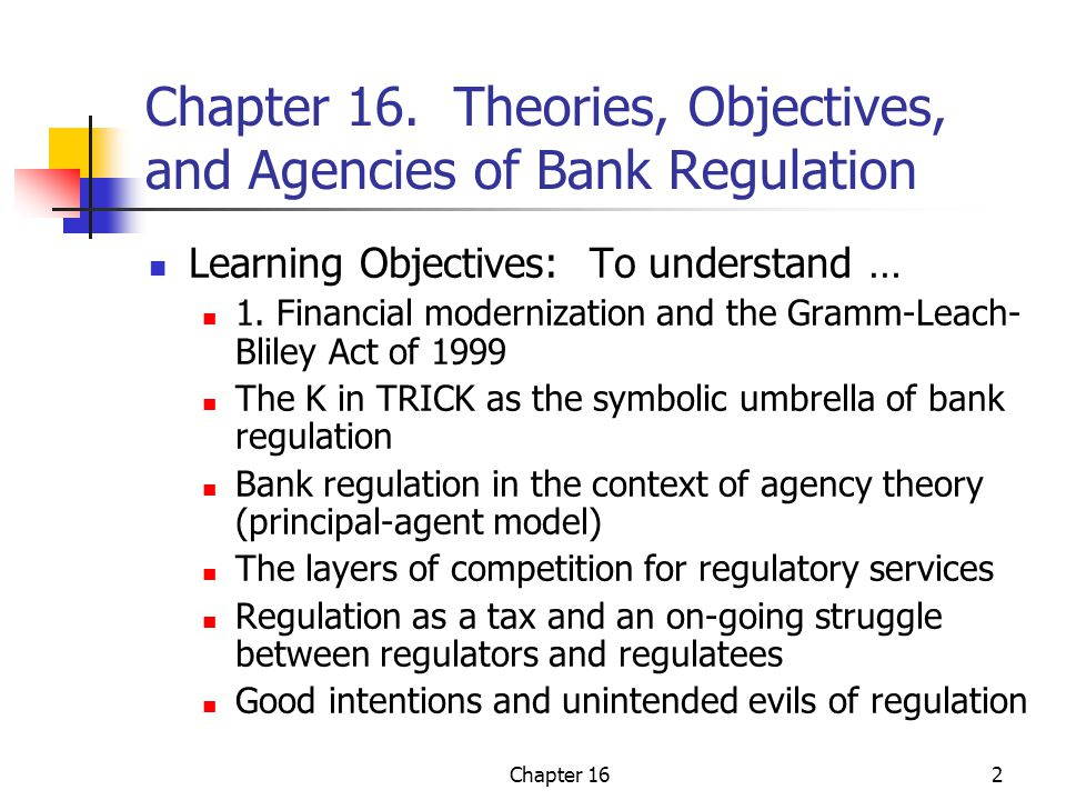Chapter 163 CHAPTER THEME Bank regulators try to serve the conflicting objectives of safety and stability on the one hand and efficient banking structure (competition) on the other hand.