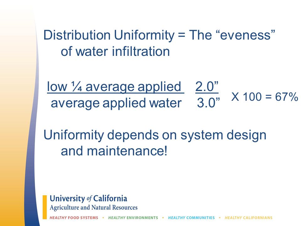 "Distribution Uniformity = The ""eveness"" of water infiltration low ¼ average applied 2.0"" average applied water 3.0"" Uniformity depends on system desig"
