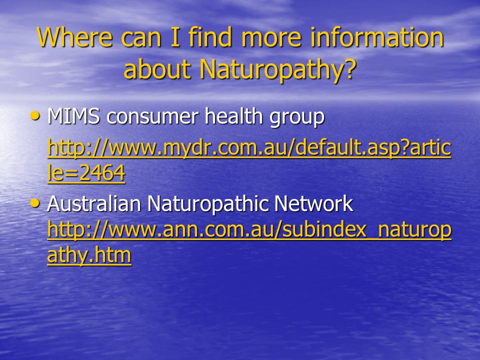 Where can I find more information about Naturopathy.