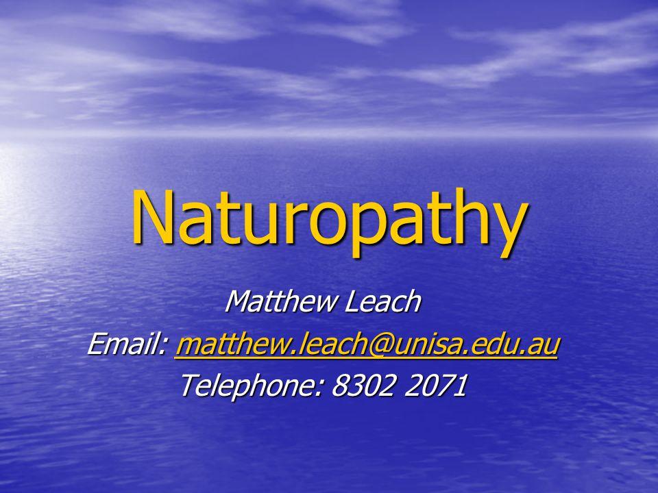 Naturopathy Matthew Leach Email: matthew.leach@unisa.edu.au matthew.leach@unisa.edu.au Telephone: 8302 2071
