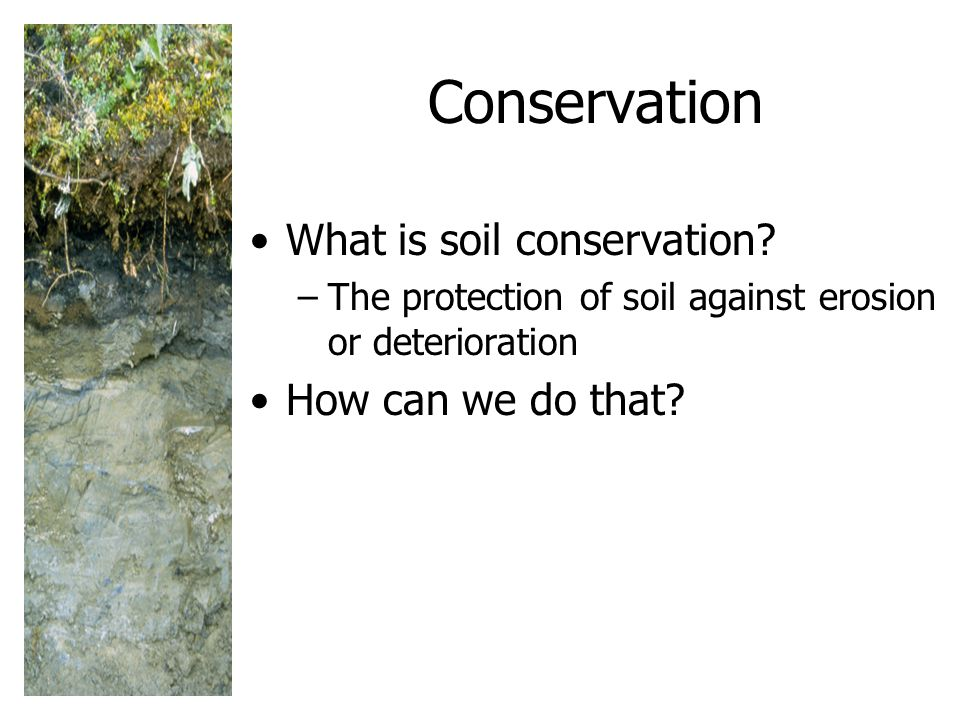 Conservation What is soil conservation.