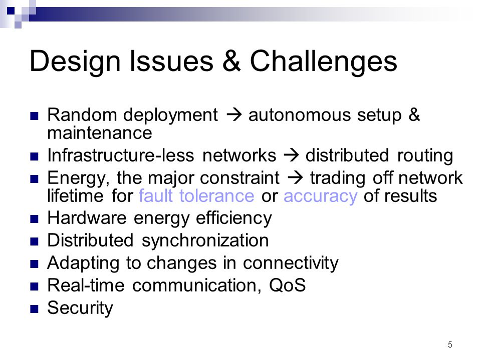 5 Design Issues & Challenges Random deployment  autonomous setup & maintenance Infrastructure-less networks  distributed routing Energy, the major c