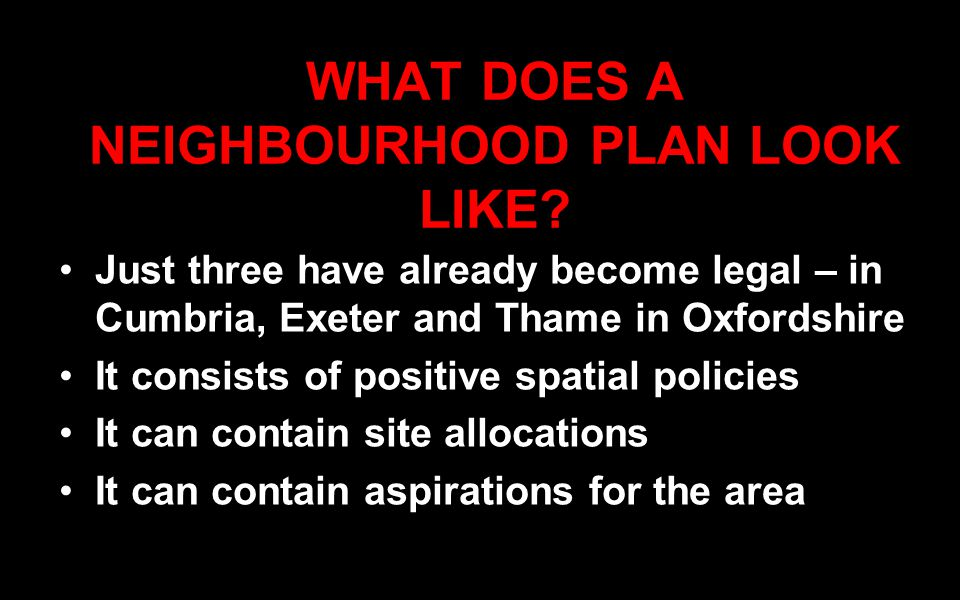 WHAT DOES A NEIGHBOURHOOD PLAN LOOK LIKE.