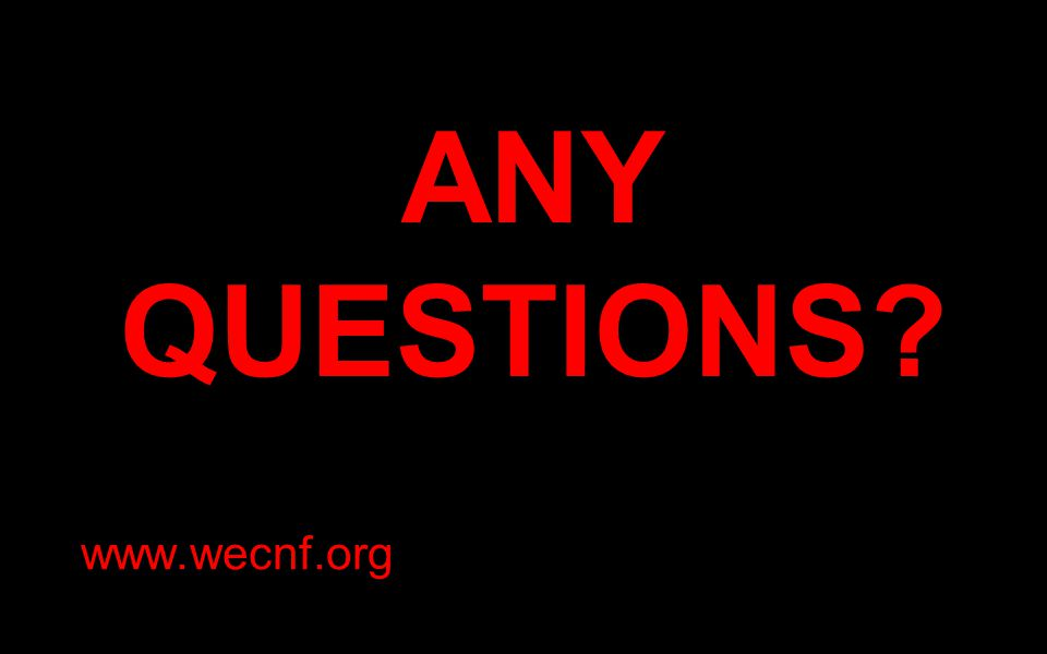 ANY QUESTIONS www.wecnf.org