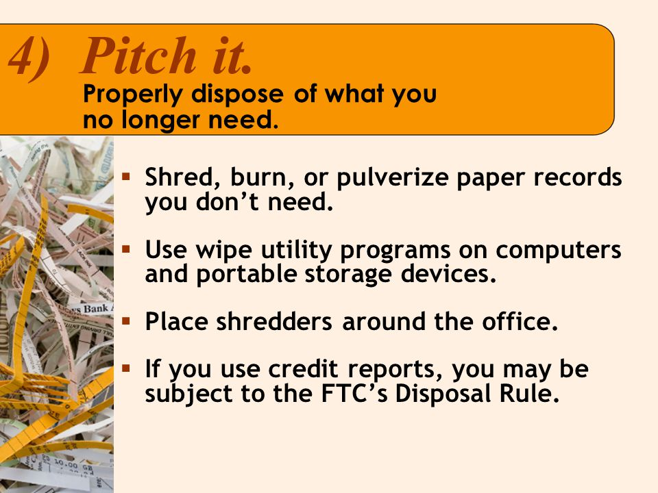 4) Pitch it. Properly dispose of what you no longer need.