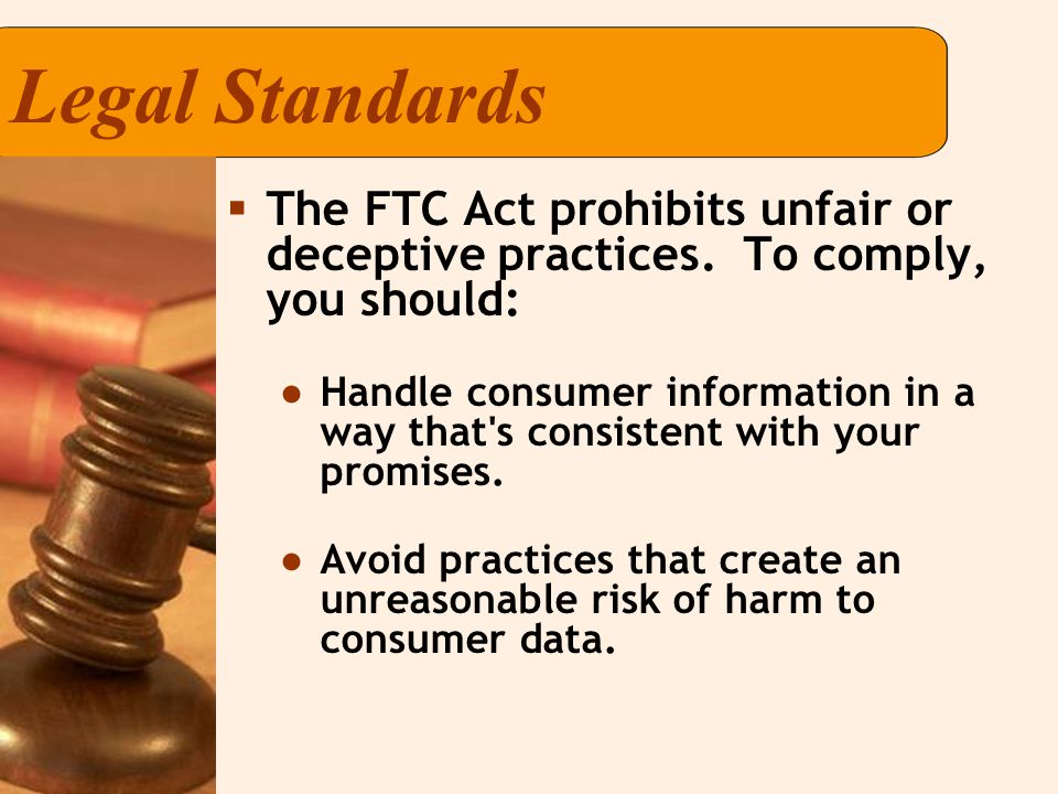 Legal Standards  The FTC Act prohibits unfair or deceptive practices.