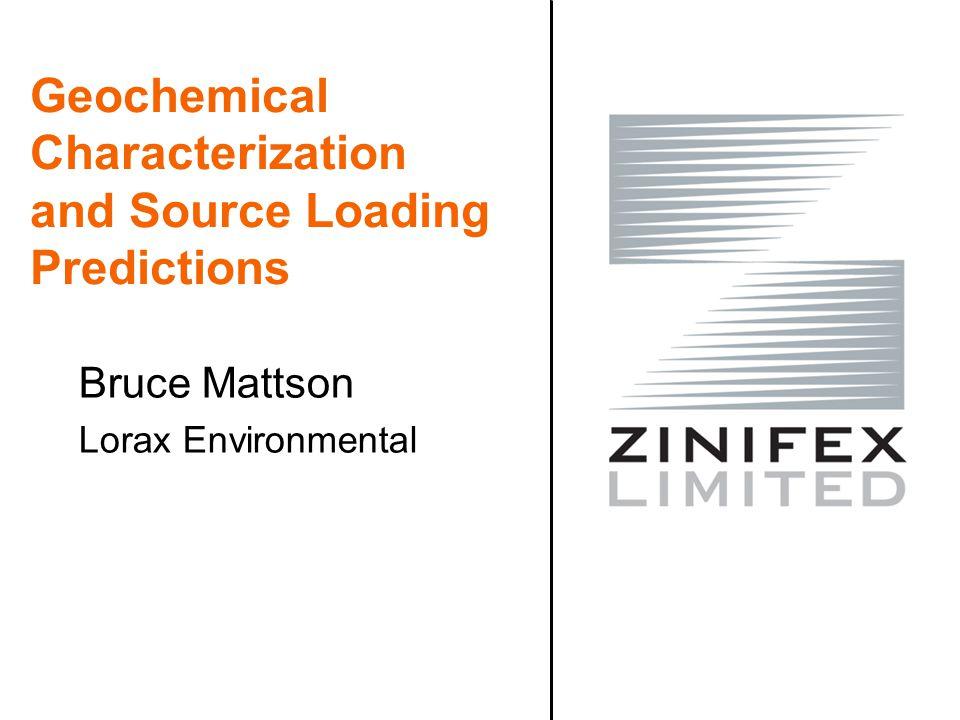 Geochemical Characterization and Source Loading Predictions Bruce Mattson Lorax Environmental